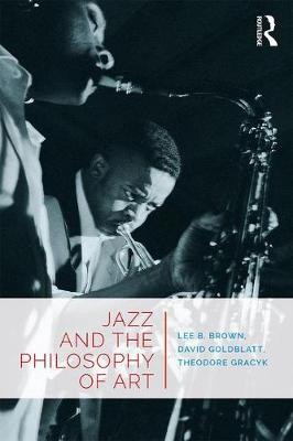 The Jazz and the Philosophy of Art by Theodore Gracyk