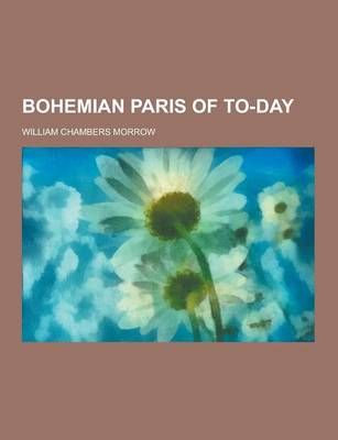 Bohemian Paris of To-Day by William Chambers Morrow