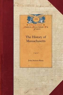 The History of Massachusetts V2: Vol. 2 by John Barry