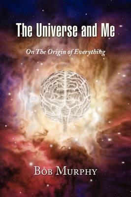 The Universe and Me by Bob Murphy