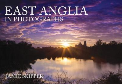 East Anglia in Photographs by Jamie Skipper