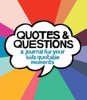Quotes and Questions: A Journal for Your Kid's Quotable Moments by Kate Pocrass