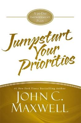 JumpStart Your Priorities by John C. Maxwell
