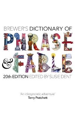 Brewer's Dictionary of Phrase and Fable (20th edition) by Susie Dent