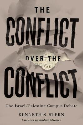 The Conflict over the Conflict: The Israel/Palestine Campus Debate by Kenneth S. Stern