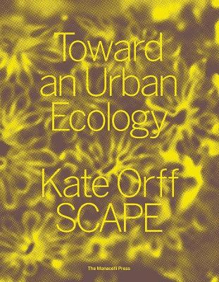 Toward An Urban Ecology by Kate Orff