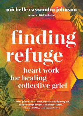 Finding Refuge: Heart Work for Healing Collective Grief book