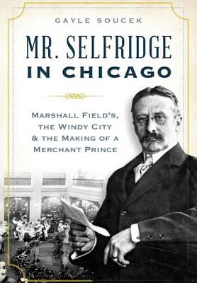 Mr. Selfridge in Chicago: by Gayle Soucek