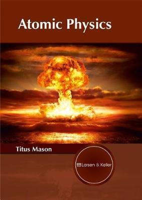 Atomic Physics by Titus Mason
