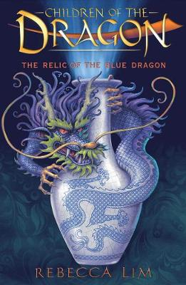 The Relic of the Blue Dragon: Children of the Dragon 1 by Rebecca Lim