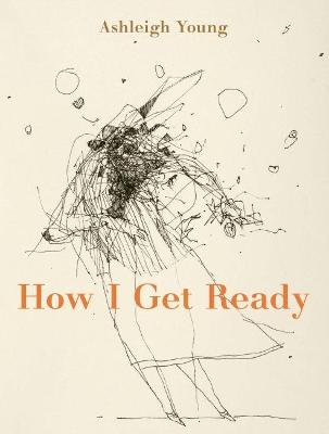 How I Get Ready by Ashleigh Young