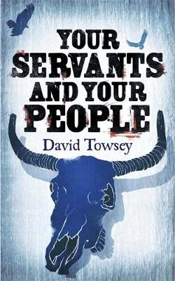 Your Servants and Your People by David Towsey