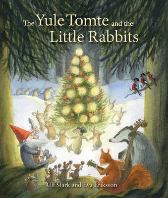 The Yule Tomte and the Little Rabbits: A Christmas Story for Advent by Ulf Stark
