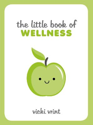 The Little Book of Wellness: Tips, Techniques and Quotes for a Healthy and Happy Life by Vicki Vrint