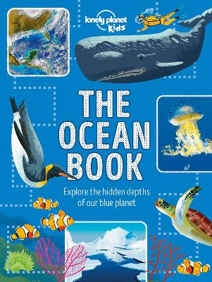 The Ocean Book: Explore the Hidden Depth of Our Blue Planet by Lonely Planet Kids