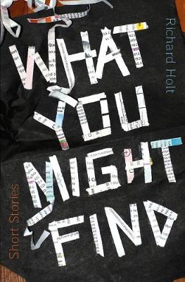 What You Might Find by Richard Holt
