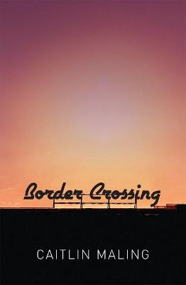 Border Crossing by Caitlin Maling