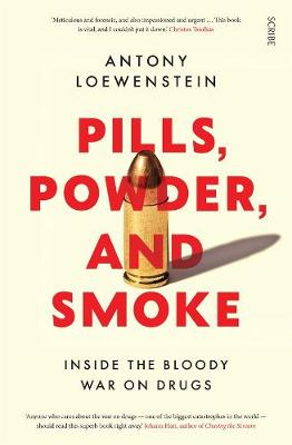 Pills, Powder, and Smoke: Inside the bloody war on drugs by Antony Loewenstein