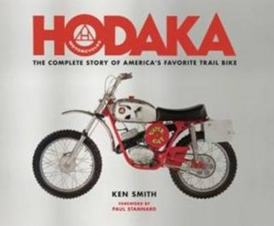 Hodaka Motorcycles: The Complete to Guide to America's Favorite Trailbike by Ken Smith