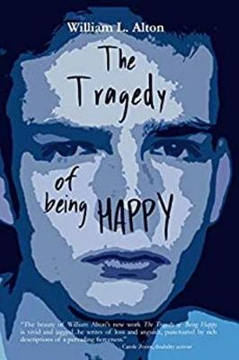 Tragedy of Being Happy by William Alton