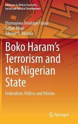 Boko Haram's Terrorism and the Nigerian State: Federalism, Politics and Policies by Adeoye Akinola