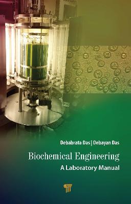Biochemical Engineering: A Laboratory Manual by Debabrata Das