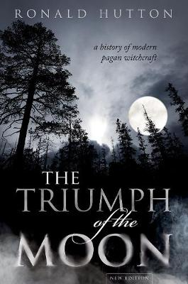 The Triumph of the Moon: A History of Modern Pagan Witchcraft by Ronald Hutton