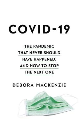 COVID-19: The Pandemic that Never Should Have Happened, and How to Stop the Next One book