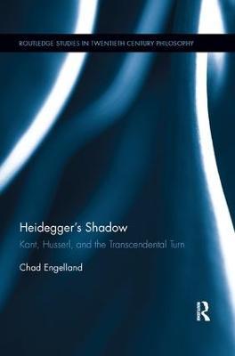 Heidegger's Shadow: Kant, Husserl, and the Transcendental Turn by Chad Engelland