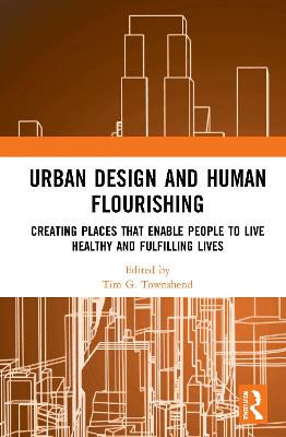 Urban Design and Human Flourishing: Creating Places that Enable People to Live Healthy and Fulfilling Lives book