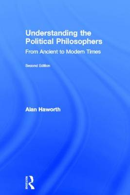Understanding the Political Philosophers by Alan Haworth