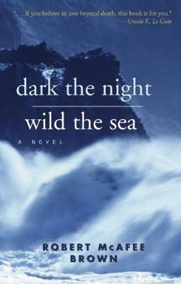 Dark the Night, Wild the Sea by Robert McAfee Brown