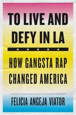 To Live and Defy in LA: How Gangsta Rap Changed America book