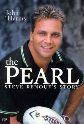 The Pearl: Steve Renouf's Story by John Harms