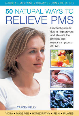 50 Natural Ways to Relieve PMS by Tracey Kelly