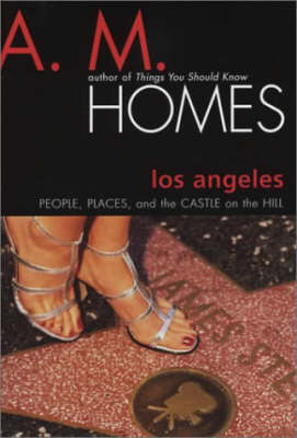 Los Angeles People, Places and the Castle on the Hill by A. M. Homes