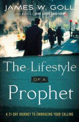 The Lifestyle of a Prophet by James W. Goll