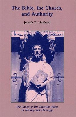 Bible, the Church and Authority by Joseph T. Lienhard