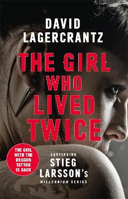 The Girl Who Lived Twice: A New Dragon Tattoo Story by David Lagercrantz