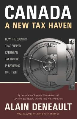 Canada: A New Tax Haven by Alain Deneault
