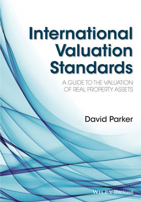 International Valuation Standards: A Guide to the Valuation of Real Property Assets by David Parker