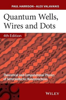 Quantum Wells, Wires and Dots - Theoretical and   Computational Physics of Semiconductor            Nanostructures 4E by Paul Harrison