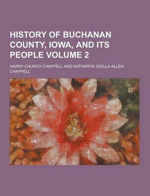 History of Buchanan County, Iowa, and Its People Volume 2 by Harry Church Chappell
