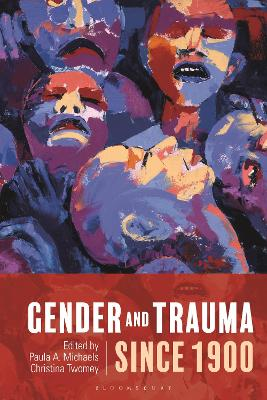 Gender and Trauma since 1900 by Paula A. Michaels