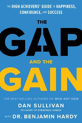 The Gap and The Gain: The High Achievers' Guide to Happiness, Confidence, and Success by Dan Sullivan