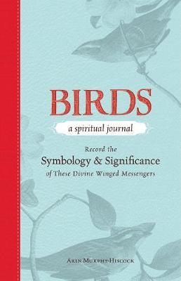Birds - A Spiritual Journal by Arin Murphy-Hiscock