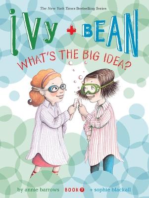 Ivy + Bean What's the Big Idea? by Annie Barrows