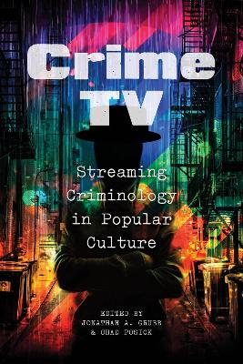 Crime TV: Streaming Criminology in Popular Culture by Jonathan A. Grubb