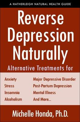 Reverse Depression Naturally: Alternative Treatments for Mood Disorders, Anxiety and Stress by Michelle Honda
