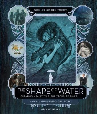 Guillermo del Toro's The Shape of Water: Creating a Fairy Tale for Troubled Times book